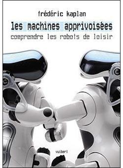 Les machines apprivoiséese - Comprendre les robots de loisir
